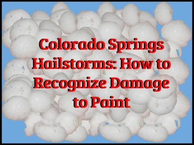 Colorado Springs Hailstorms How to Recognize Damage to Paint graphic